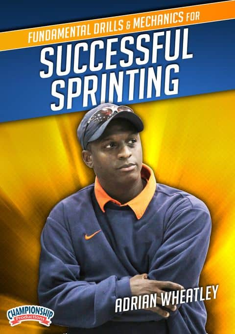 Adrian Wheatley Fundamental Drills and Mechanics for Successful Sprinting